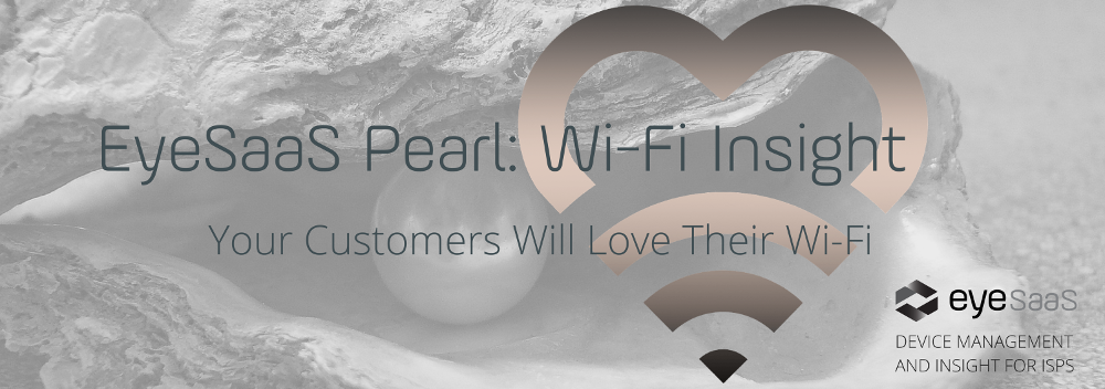 EyeSaaS Pearl: Wi-Fi Insight. Your customers will love their wi-fi