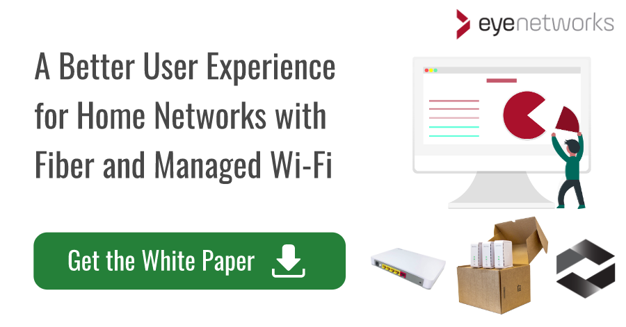 "Get the white paper: ""A Better User Experience for Home Networks with Fiber and Managed Wi-Fi"""